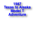 1987  Texas to Alaska Model T Adventure